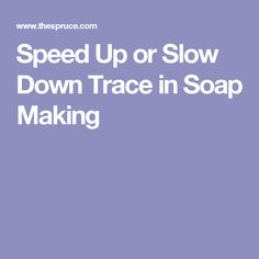 Speed Up or Slow Down Trace in Soap Making