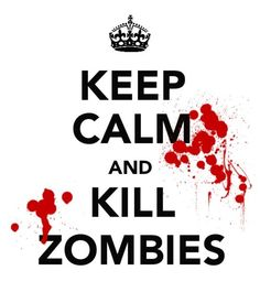 this phrase is played out...so are zombies.  but i still love it
