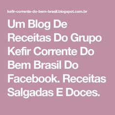 Um Blog De Receitas Do Grupo Kefir Corrente Do Bem Brasil Do Facebook. Receitas Salgadas E Doces.