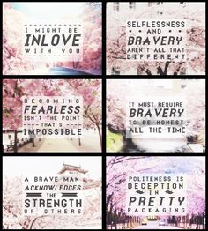 "Divergent Quotes: ""I may be in love with you"" ""Selfishness and Bravery aren't all that different"" ""Becoming fearless isn't the point, that's impossible"" ""It must require bravery to be honest all the time"" ""A brave man acknowledges the strength of others"" ""Politeness is deception in pretty packaging"""