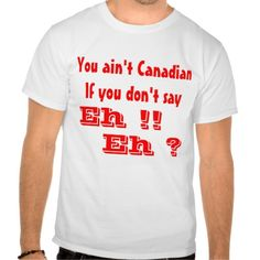 Canadian say Eh T-shirts