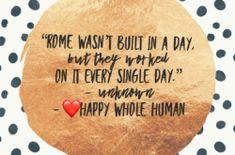 Every – Single – Day - https://happywholehuman.com/every-single-day/