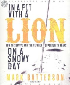 In a Pit With a Lion On a Snowy Day: How to Survive and Thrive When Opportunity Roars by Mark Batterson, http://www.amazon.com/dp/1596445858/ref=cm_sw_r_pi_dp_Gy1Fqb0TN731V