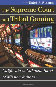 The Supreme Court and Tribal Gaming: California v. Cabazon Band of Mission Indians (Landmark Law Cases and American Society)