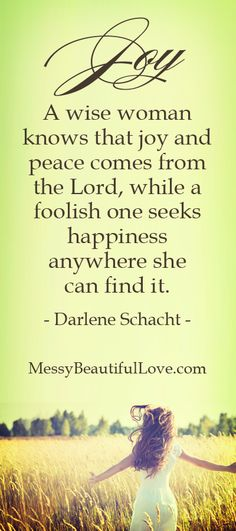 A wise woman knows that joy and peace come from the Lord.