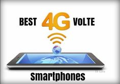 Here we provide you the list of Best 4G VoLTE smartphones which users can rely up on the specs and find best value for money
