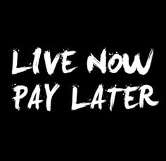 LIVE NOW. PAY LATER