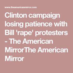 Clinton campaign losing patience with Bill 'rape' protesters - The American MirrorThe American Mirror