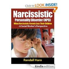 Narcissistic Personality Disorder (NPD): When Narcissistic Parents Lose Their Children - A Social Worker's Perspective by Randall Haro. $4.08. 44 pages. Publisher: Lormor Internet Ventures, LLC (December 16, 2012)