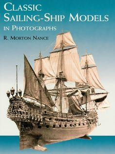 Classic Sailing-Ship Models in Photographs by R. Morton Nance  Loving tribute to the often startlingly beautiful sailing vessels of a bygone age, charmingly depicted in over 120 handsome photographs and 28 drawings. Flemish Carrack, c. 1450; the Norske Löve, 1634; the 90-gun Albemarle, 1680; a Venetian trading Galeass, 1726; a Dutch East Indiaman, c. 1740; and the Great Republic, an American clipper, 1853.