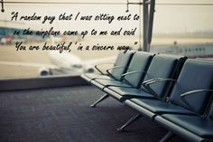 """""""A random #guy that I was sitting next to on the #airplane came up to me and said 'You are #beautiful,' in a #sincere way."""" #quote #beauty #unexpected #nice #confidence"""