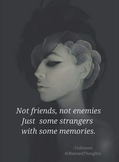 Not friends, not enemies. Just some strangers with some memories.