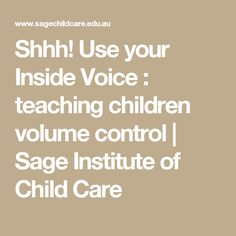 Shhh! Use your Inside Voice : teaching children volume control   Sage Institute of Child Care
