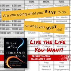 Find the tools you need to live the life you want. Dreams to Action Trailblazer's Guide, http://www.amazon.com/Dreams-Action-Trailblazers-Guide-Connor/dp/0991487206