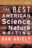 The best American science and nature writing 2012  edited and with an introduction by Dan Ariely ; Tim Folger, series editor.  (Series: ...