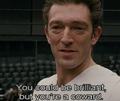 Black Swan Well said MR Cassel, the truth is whoever doesn't fight for what he really want is a real coward.