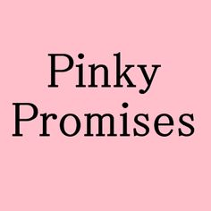 I dunno how other people are, but to me, pinky promises are something to be taken seriously. Break the promise, break the pinky.o;