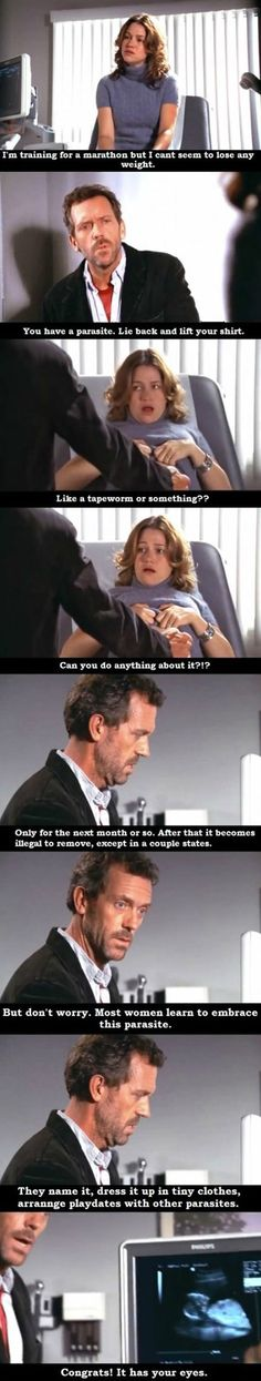 You Have A Parasite.lol I love house he never not makes me laugh... I just watched it to lol