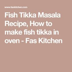 Fish Tikka Masala Recipe, How to make fish tikka in oven - Fas Kitchen