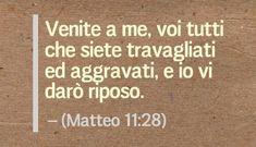 Venite a me, voi tutti che siete travagliati ed aggravati, e io vi darò riposo. (Matteo 11:28)