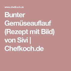 Bunter Gemüseauflauf (Rezept mit Bild) von Sivi | Chefkoch.de