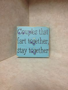 For My BFF, Karen  Couples that fart together stay together by CreativeHeartsSigns, $21.09