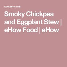 Smoky Chickpea and Eggplant Stew | eHow Food | eHow