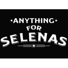 """Funny Mexican T-Shirts: """"Anything for Selenas."""" For Selena Quintanilla fans!"""