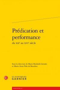 Prédication et performance du XIIe au XVIe siècle / études réunies par Marie Bouhaïk-Gironès et Marie Anne Polo de Beaulieu - Paris : Classiques Garnier, 2013