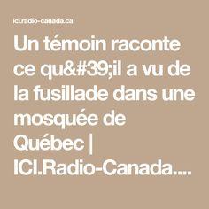 Un témoin raconte ce qu'il a vu de la fusillade dans une mosquée de Québec | ICI.Radio-Canada.ca