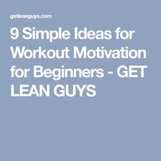 9 Simple Ideas for Workout Motivation for Beginners - GET LEAN GUYS