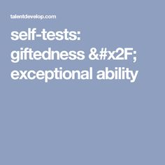 self-tests: giftedness / exceptional ability