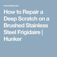 How to Repair a Deep Scratch on a Brushed Stainless Steel Frigidaire   Hunker