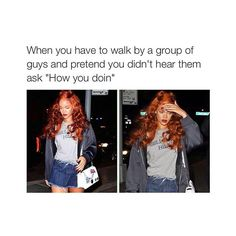 Most girls understand this. A group of guys can't let you walk past without saying something...