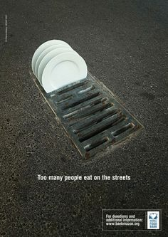 This poster is very clever and takes a simple dirty grate on a street and makes it a powerful message. The contrast of the plates and the gray colors is also very appealing.