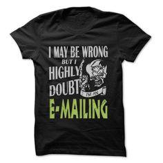 E mailing Doubt Wrong T Shirts, Hoodies. Get it here ==► https://www.sunfrog.com/LifeStyle/E-mailing-Doubt-Wrong--99-Cool-Job-Shirt-.html?41382