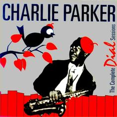 """CHARLIE PARKER: American jazz saxophonist and composer. """"The Complete Dial Sessions"""" (Stash, 1946-47)"""