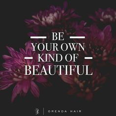 Stand out from the crowd. Be your own kind of beautiful!