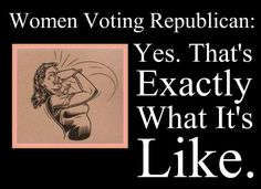 Women voting republican - you get less money, less rights, and less personhood. That punch should be aimed lower, right between the legs.