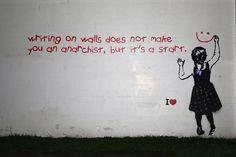 """"""" Ecrire sur les murs ne fait pas de toi un anarchiste mais c'est un début..."""" / Street art. / Vancouver. / Canada. / By IHeart."""