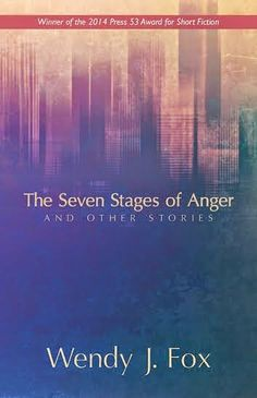 Wendy J. Fox was named winner of the 2014 Press 53 Award for Short Fiction for her debut collection, The Seven Stages of Anger and Other Stories. J Fox, The Seven, Book Publishing, Sentences, First Time, My Books, Writer, Novels, Fiction