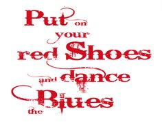 Put On Your Dancing Shoes And Dance Away The Blues