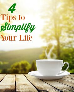 4 Tips to Simplify Your Life