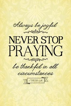 Never stop praying!...More at http://ibibleverses.com