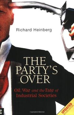 Party's Over: Oil, War and the Fate of Industrial Societies by Richard Heinberg.