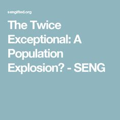 The Twice Exceptional: A Population Explosion? - SENG