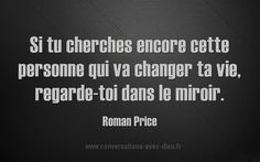 If you're looking for the person who'll change your life, look in the mirror. The Words, Cool Words, French Words, French Quotes, Mantra, Favorite Quotes, Best Quotes, Words Quotes, Sayings