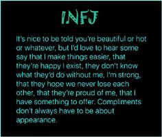 infj. This is what I have hoped for all my life! Instead of being told I'm worthless, I have no friends, being bullied and taken for granted.