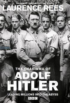 """""""The Charisma of Adolf Hitler: Leading Millions in the Abyss"""" by WW2 historian, Laurence Rees. To be published soon."""