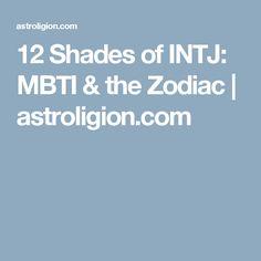 12 Shades of INTJ: MBTI & the Zodiac | astroligion.com